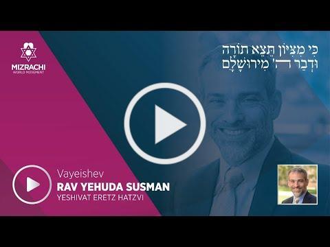 Rabbi Yehuda Susman   Vayeishev 5780