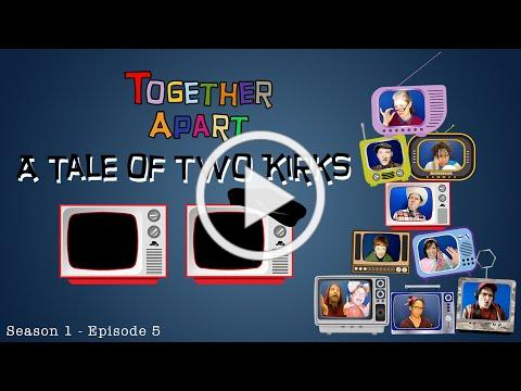 A Tale of Two Kirks - Together Apart - Episode 5