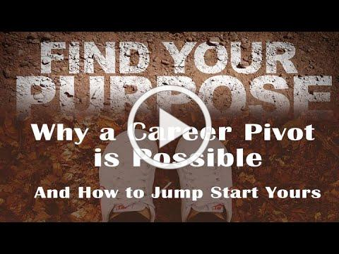 Why a Career Pivot is Possible & How to Jump Start Yours