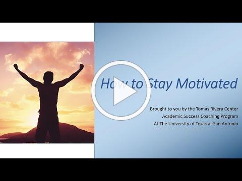 How to Stay Motivated | Academic Success Coaching | Tomás Rivera Center at UTSA