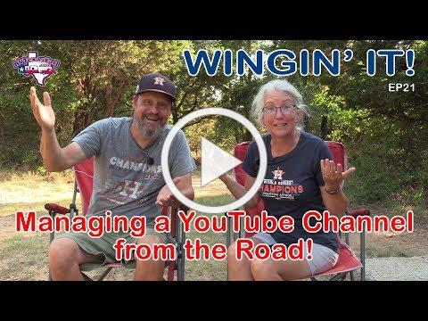 Managing a YouTube Channel From the Road | Wingin' It!, Ep 21 | RV Texas Y'all