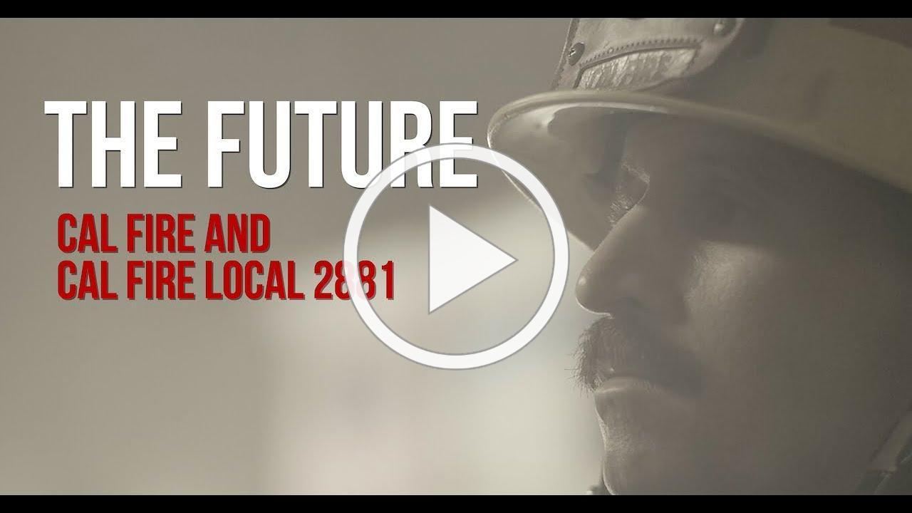 The Future - CAL FIRE Local 2881 & CAL FIRE