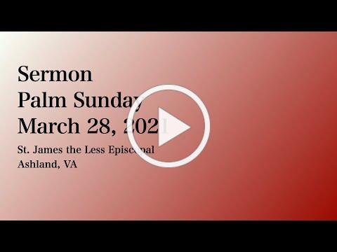 Sermon for Palm Sunday 2021