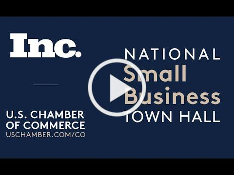 National Small Business Town Hall Presented by Inc. and U.S. Chamber of Commerce