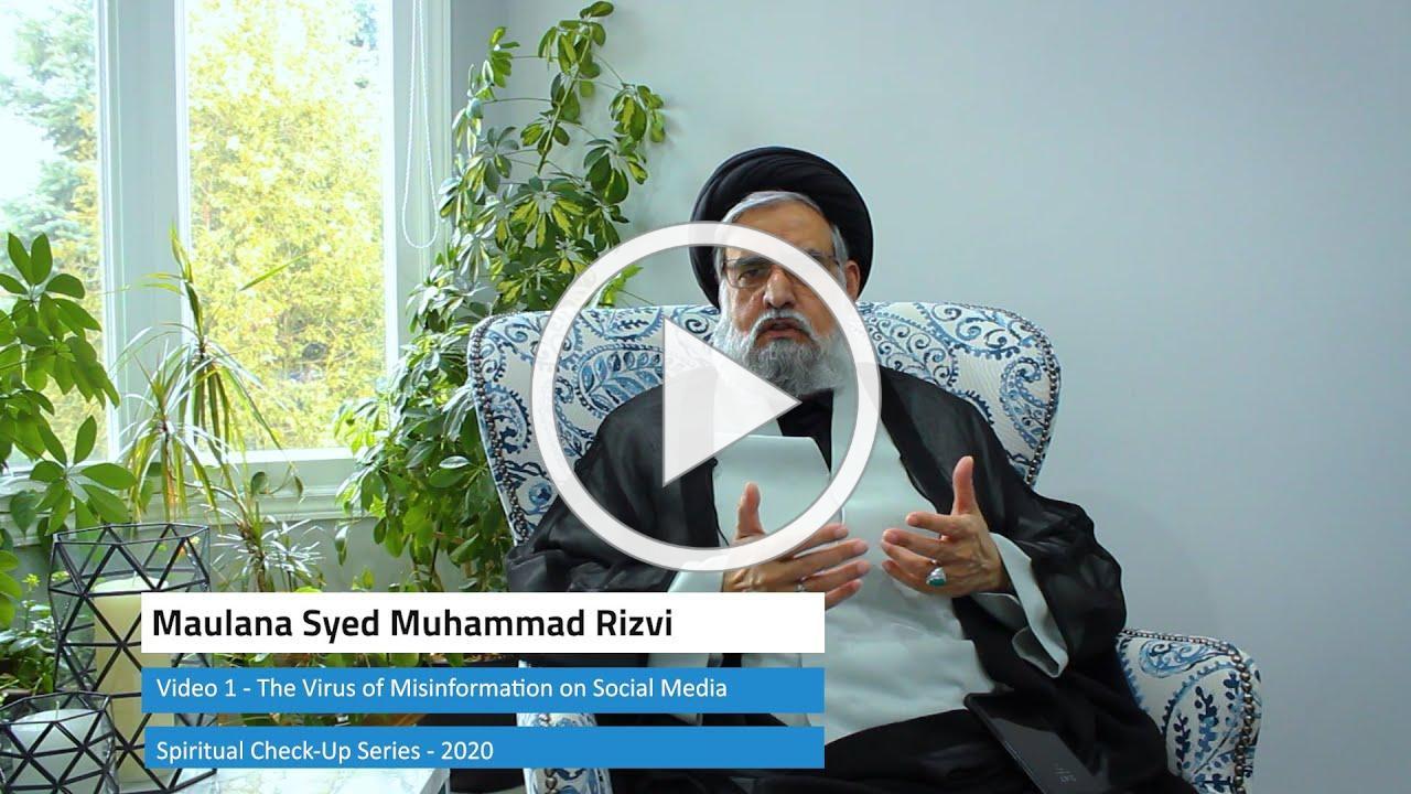 1/ The Virus of Misinformation on Social Media - Spiritual Check-Up Series - Maulana Syed M Rizvi