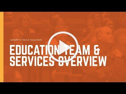 Education Team & Services Overview - myHealth for Teens & Young Adults
