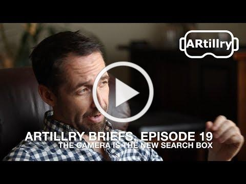 ARtillry Briefs, Episode 19: The Camera is the New Search Box