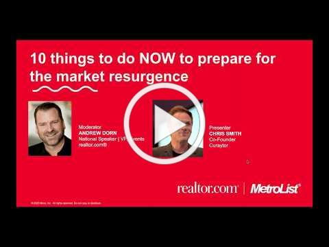10 things to do NOW to prepare for the market resurgence - Presented by Realtor.com/MetroList