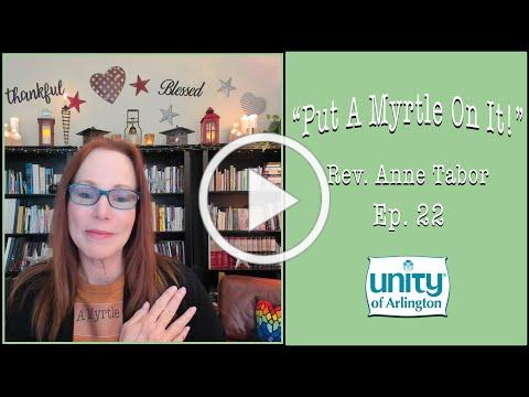 """01.22.2021 """"Put A Myrtle On It!"""" Ep.22 by Rev. Anne Tabor"""