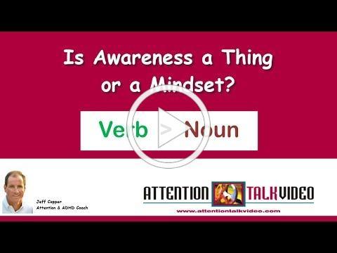 ADHD: Is Awareness a Noun or a Verb?