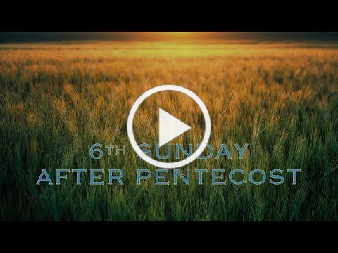 Service of the Word for the Sixth Sunday after Pentecost