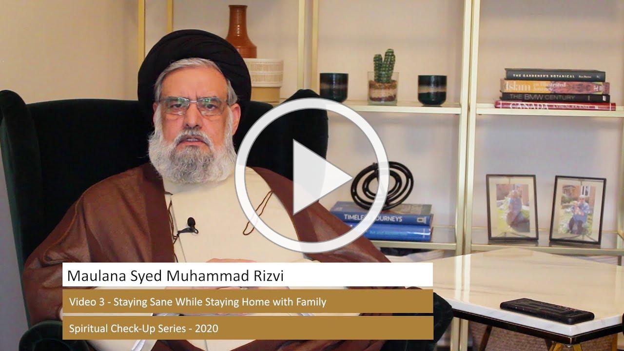 3/ Staying Sane while Staying Home with Family - Spiritual Check-Up Series - Maulana Syed M Rizvi