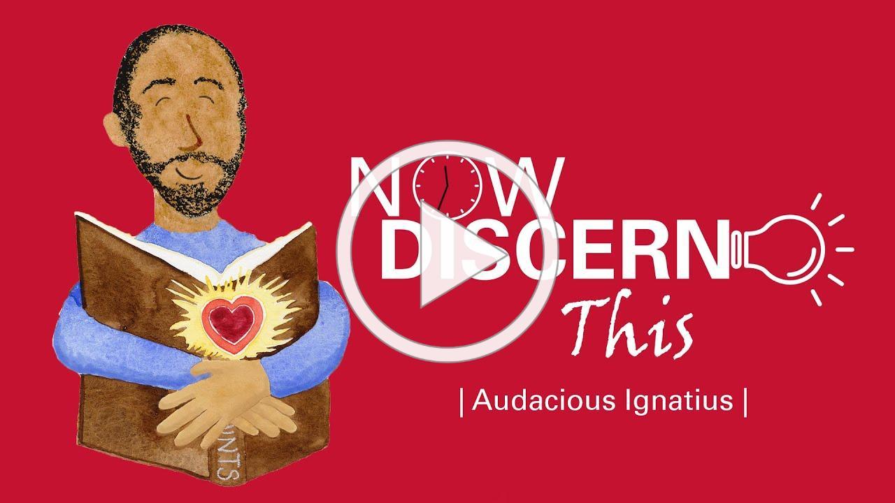 Now Discern This | Audacious Ignatius