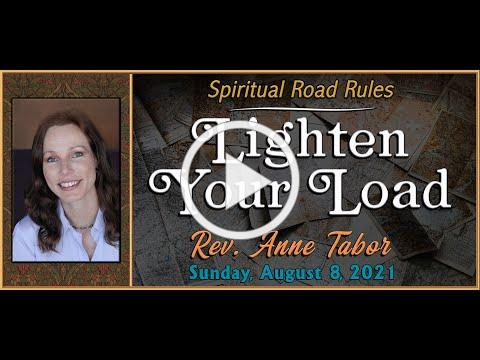 """08.08.2021 SPIRITUAL ROAD RULES #2: """"Lighten Your Load"""" by Rev. Anne Tabor"""
