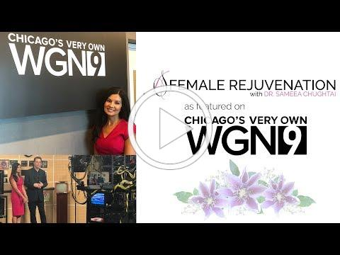 Female Rejuvenation with Dr. Sameea Chughtai as featured on WGN Chicago
