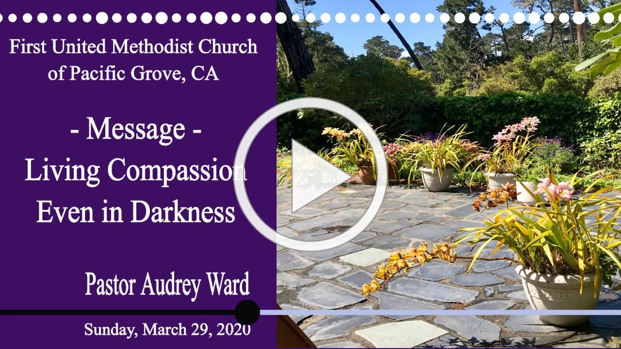 Message - Living Compassion, Even in Darkness - 3-29-2020