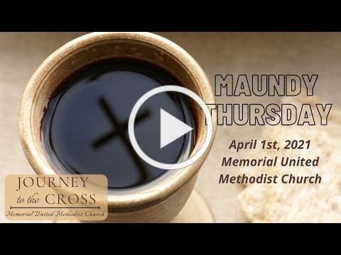 Maundy Thursday Worship, April 1st, 2021, Memorial United Methodist Church
