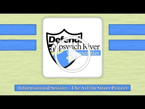 Defend Ipswich River Communities - Informational Session - The 20 Elm Street Project
