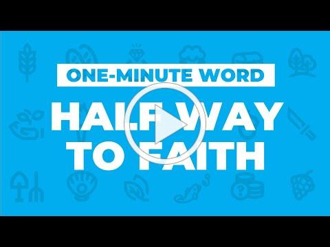 One-Minute Word: Halfway to Faith