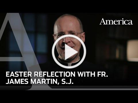 Christ is Risen: An Easter Reflection from James Martin, S.J.