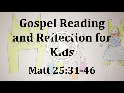 Gospel Reading and Reflection for Kids - November 26, 2017 - Matthew 25:31-46