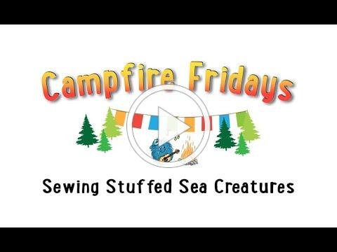 Campfire Fridays: Sewing Stuffed Sea Creatures