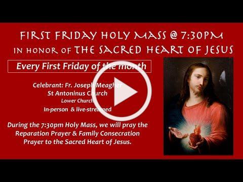 First Friday Holy Mass - Friday, Nov 6 @ 7:30 pm. St Antoninus Church. Fr Joseph Meagher