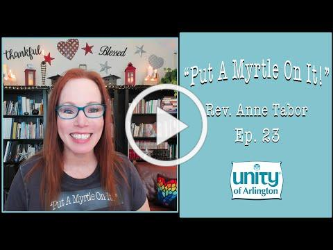 """01.29.2021 """"Put A Myrtle On It!"""" Ep. 23 by Rev. Anne Tabor"""