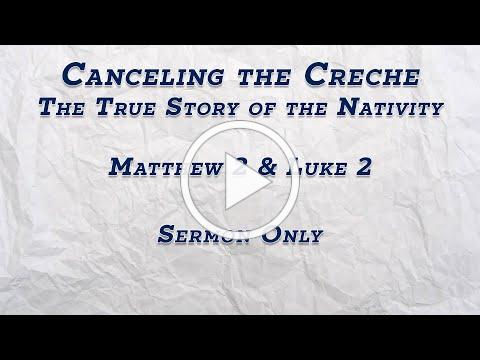 Canceling the Crech: The True Story of the Nativity (SERMON ONLY)