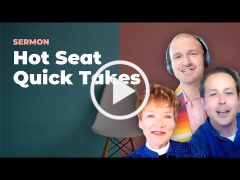 SERMON: Hot Seat Quick Takes