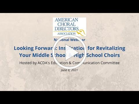 Looking Forward: Inspiration for Revitalizing Your Middle School & High School Choirs Webinar
