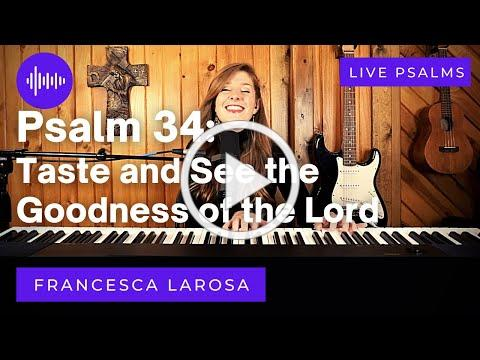 Psalm 34 - Taste and See the Goodness of the Lord - Francesca LaRosa (LIVE)
