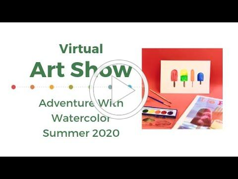 Virtual Art Show: Adventure With Watercolor Summer 2020