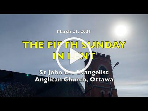 FIFTH SUNDAY IN LENT - St John the Evangelist Anglican Church, Ottawa - 21 MARCH 2021