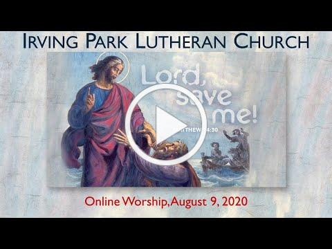 Irving Park Lutheran Church, Online Worship August 9, 2020