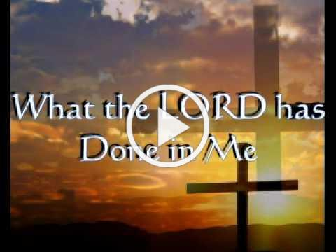 What the Lord has Done in me with lyrics.avi