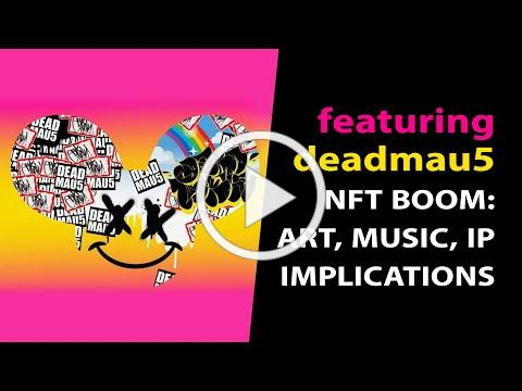 Special Guest: deadmau5 👉 NFT Boom, Art & Music - Intellectual Property Rights Implications