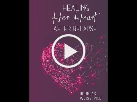 "Courageous Couples Group - Dr Weiss Promo for ""Healing Her Heart after Relapse"""