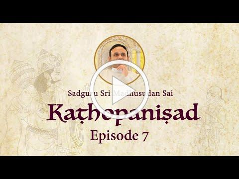 Kathopanishad - Episode 07 - Essential qualities of a spiritual seeker