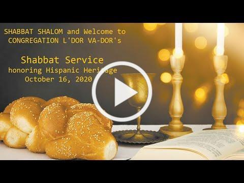 10/16/2020 Congregation L'Dor Va-Dor's Virtual SHABBAT and honoring of Hispanic Heritage