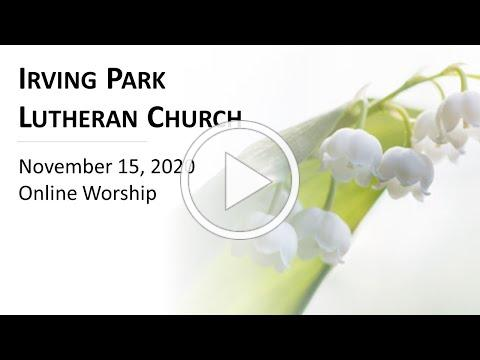 Irving Park Lutheran Church, Online Worship November 15, 2020