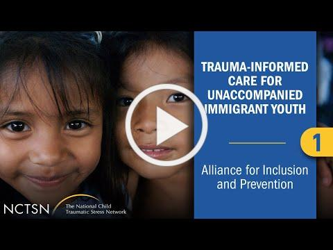 Trauma-Informed Care for Unaccompanied Immigrant Youth: Alliance for Inclusion and Prevention