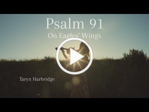 Psalm 91 (On Eagles' Wings) - Taryn Harbridge