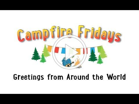 Campfire Fridays: Greetings from Around the World