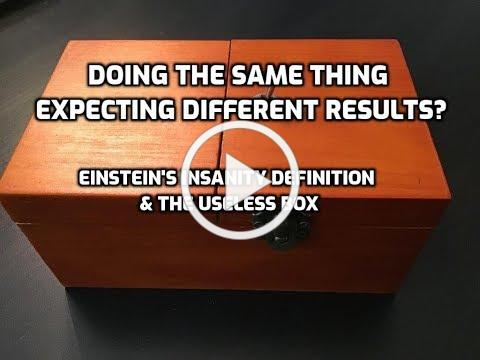 Einstein's Definition of Insanity: The Useless Box