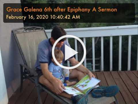 Grace Galena 6th after Epiphany A Sermon