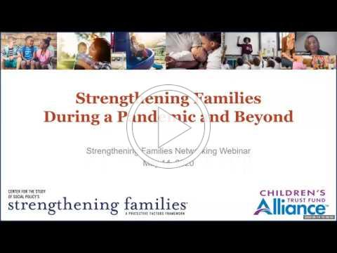 Strengthening Families (SF) During a Pandemic and Beyond-May 2020 SF Networking Webinar