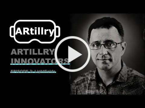 ARtillry Innovators, Episode 3: Lightfields