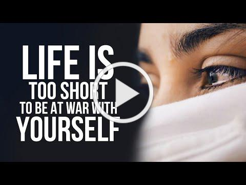 Life Is Too Short To Be At War With Yourself - Peace With Yourself Is So Powerful