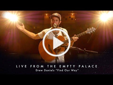 "LIVE FROM THE EMPTY PALACE with Drew Daniels ""Find Our Way"""